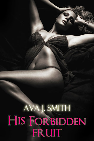 His Forbidden Fruit  by  Ava J. Smith