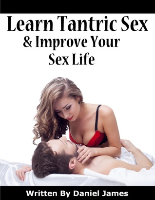 Learn Tantric Sex And Improve Your Sex Life Daniel James