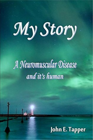 My Story: A Neuromuscular Disease and its human  by  John Tapper