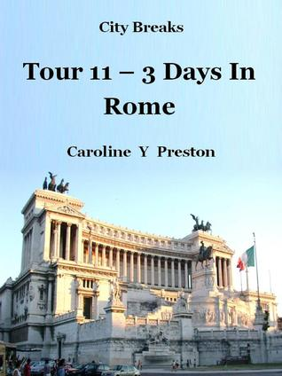 City Breaks: Tour 11 - 3 Days In Rome  by  Caroline Y. Preston