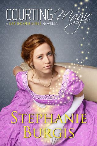 Courting Magic: a Kat, Incorrigible Novella Stephanie Burgis