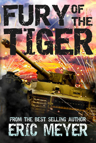 Fury of the Tiger (World of Blood and Tanks, Book 1) Eric Meyer