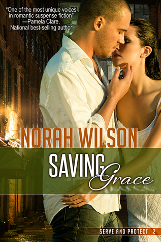 Saving Grace (Serve and Protect, #2) Norah Wilson