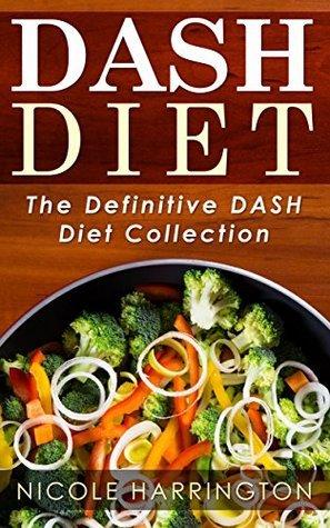 DASH Diet: The Definitive DASH Diet Collection (2 Book DASH Diet Collection) Nicole Harrington