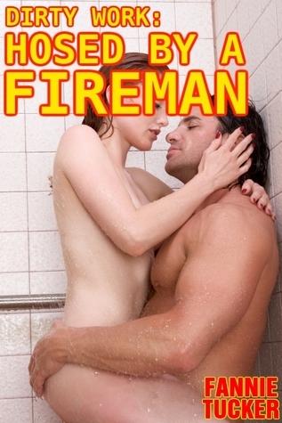 Dirty Work: Hosed a Fireman by Fannie Tucker