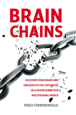 """BRAINCHAINS. Discover your brain and unleash its full potential in a hyperconnected multitasking world"" Theo Compernolle"