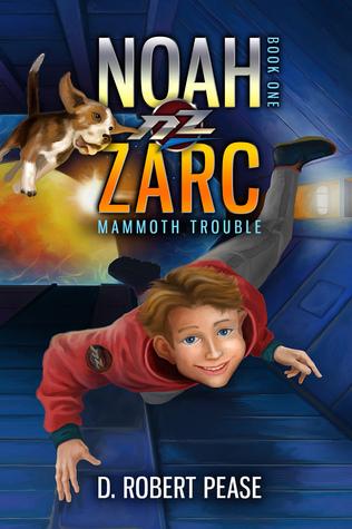 Noah Zarc: Mammoth Trouble (Noah Zarc #1) D. Robert Pease
