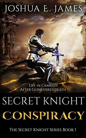 SECRET KNIGHT - CONSPIRACY: Arthurian Saga Series Book 1  by  Joshua Elliot James
