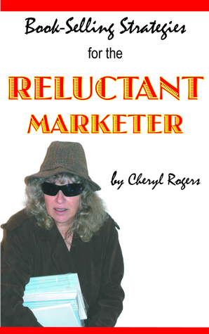 Book-Selling Strategies for the Reluctant Marketer Cheryl Rogers