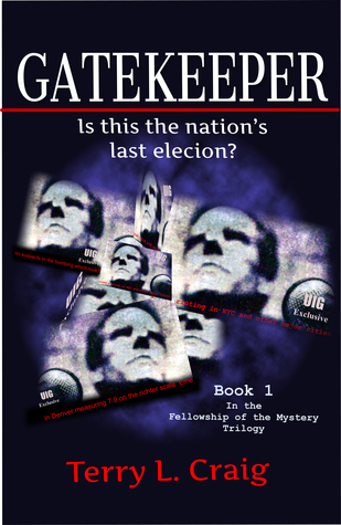 GATEKEEPER, Is this the Nations Last Election? Terry L. Craig