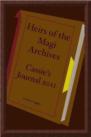 Heirs of the Magi Archives: Cassies Journal 2011  by  Steve Leggett