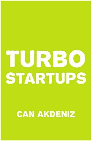 Turbo Startups: Analysis of the 10 Most Successful Startups - The Rise of the Next Big Thing  by  Can Akdeniz