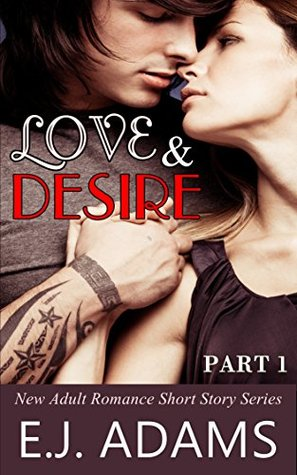 Love and Desire: Part 1 (New Adult Romance Short Story Series)  by  E.J. Adams