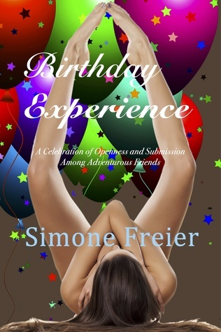 Birthday Experience: A Celebration of Openness and Submission Among Adventurous Friends  by  Simone Freier