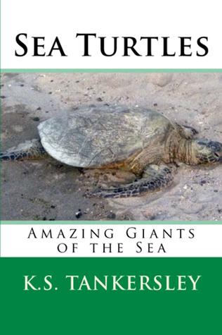 Sea Turtles: Amazing Giants of the Sea  by  K.S. Tankersley