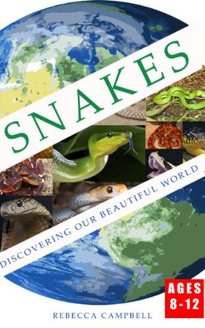 Snakes: Discovering our Beautiful World for Children Age 8 to 12 (Discover Our Beautiful World For Children Age 8 to 12) Rebecca Campbell