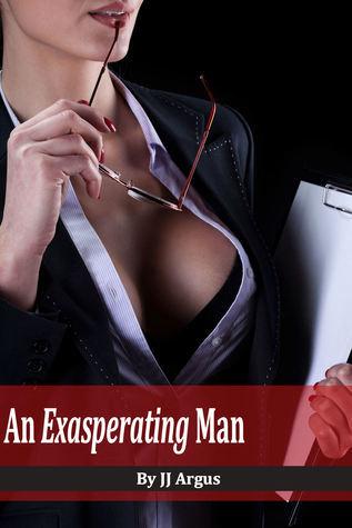 An Exasperating Man J.J. Argus