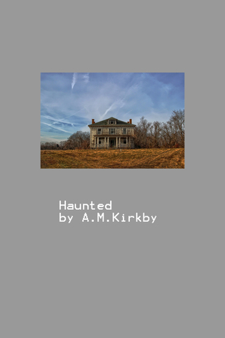 Haunted  by  A.M. Kirkby