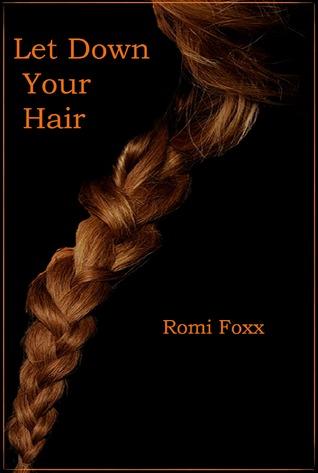 Let Down Your Hair: A Twisted Fairytale Romi Foxx