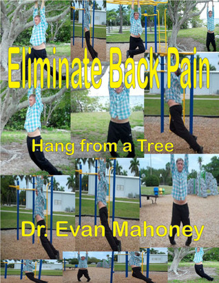 Eliminate Back Pain: Hang from a Tree Evan Mahoney