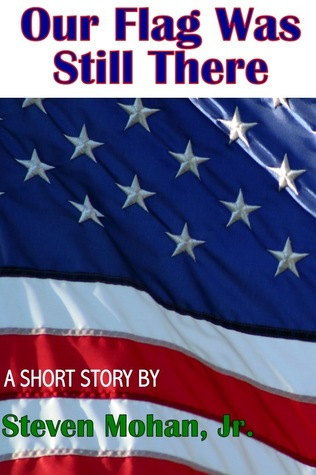 Our Flag Was Still There  by  Steven Mohan, Jr.
