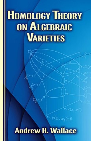 Homology Theory on Algebraic Varieties (Dover Books on Mathematics)  by  Andrew H. Wallace