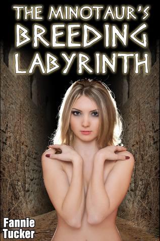 The Minotaurs Breeding Labyrinth Fannie Tucker