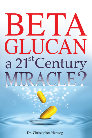 Beta Glucan: a 21st Century Miracle?  by  Christopher Hertzog