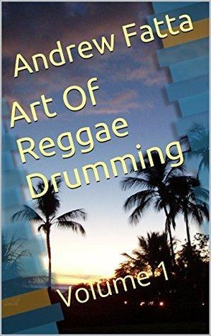 Art Of Reggae Drumming: Volume 1 Andrew Fatta