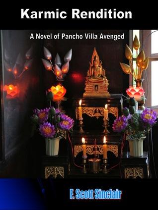 Karmic Rendition: A Novel of Pancho Villa Avenged F. Scott Sinclair