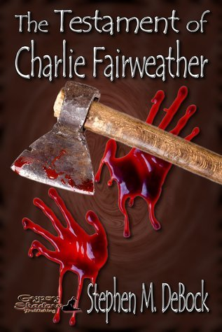 The Testament of Charlie Fairweather Stephen M. DeBock