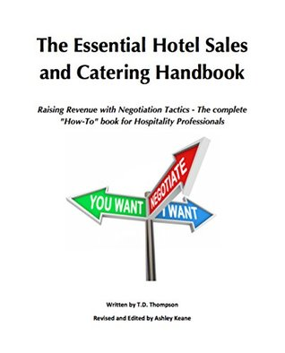 The Essential Hotel Sales and Catering Handbook: Raising Revenue with Negotiation Tactics - The complete How-To book for Hospitality Professionals  by  Terry Thompson