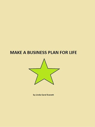 Make a Business Plan for Life Linda Carol Everett