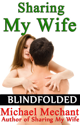 Sharing My Wife Blindfolded Michael Mechant
