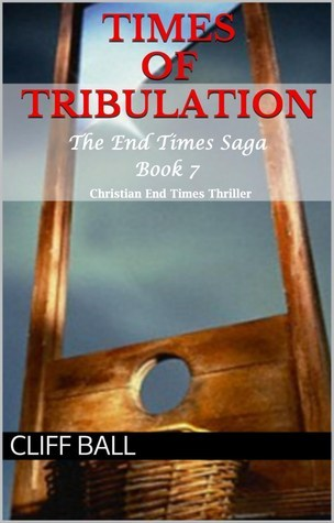 Times of Tribulation: Christian End Times Thriller (Book 7) Cliff Ball