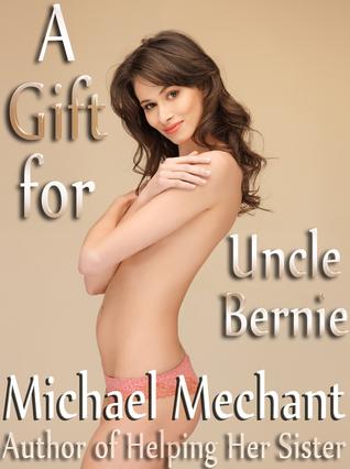 A Gift for Uncle Bernie Michael Mechant