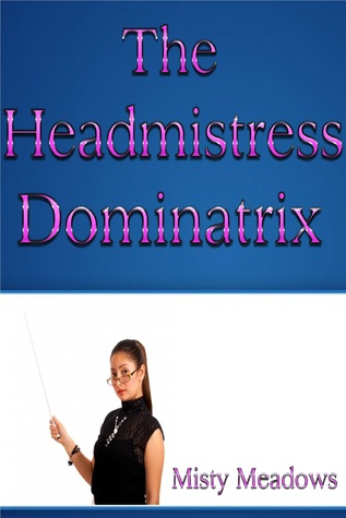 The Headmistress Dominatrix Misty Meadows