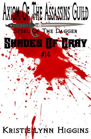 #14 Shades of Gray: Axiom Of The Assassins Guild - Steel Of The Dagger Kristie Lynn Higgins