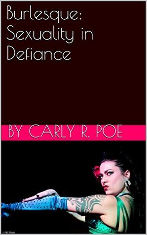 Burlesque: Sexuality in Defiance Carly R. Poe