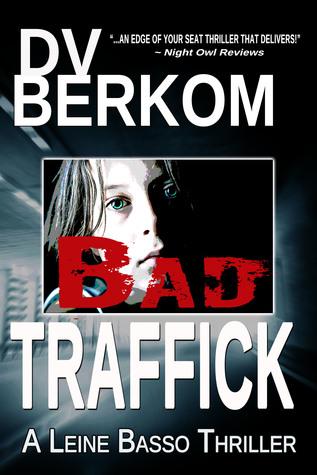Bad Traffick, A Leine Basso Thriller D.V. Berkom