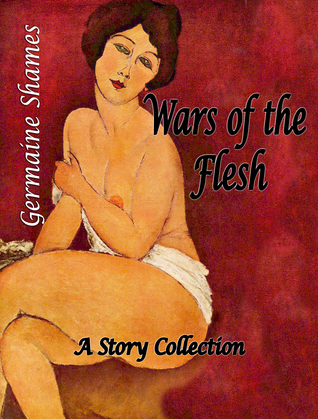 Wars of the Flesh  by  Germaine Shames