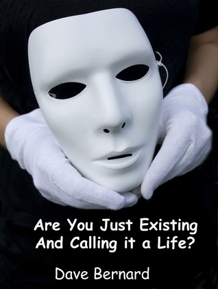 Are You Just Existing and Calling it a Life? Dave Bernard