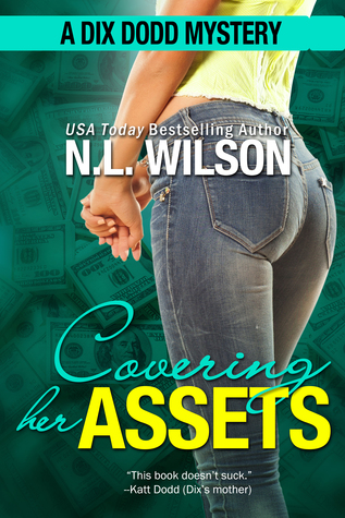 Covering Her Assets (Dix Dodd Mystery, #4)  by  N.L. Wilson