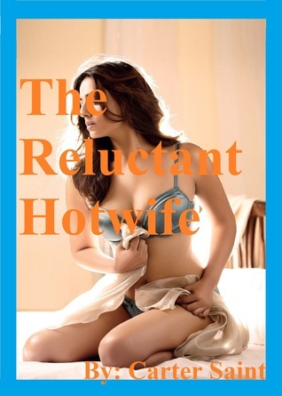 The Reluctant Hotwife  by  Carter Saint