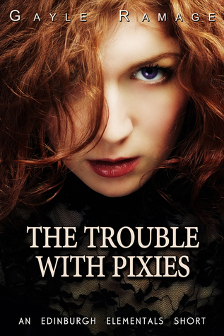 The Trouble With Pixies (Edinburgh Elementals 1)  by  Gayle Ramage