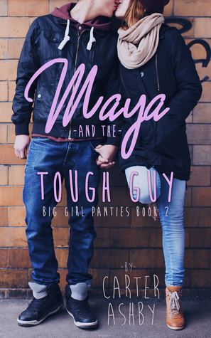Maya And The Tough Guy (Big Girl Panties #2) Carter Ashby