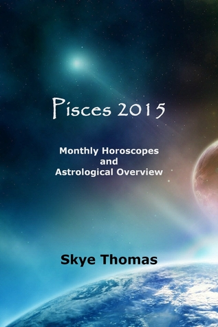 Pisces 2015: Monthly Horoscopes and Astrological Overview  by  Skye Thomas