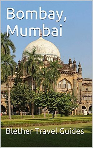 Bombay, Mumbai Travel Guide  by  Blether Travel Guides
