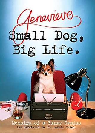 Small Dog, Big Life:  Memoirs of a Furry Genius  by  Dennis Fried