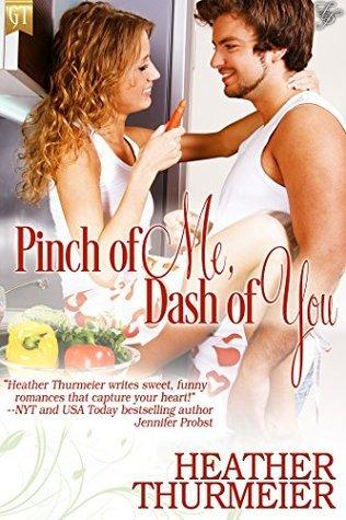 Pinch of Me, Dash of You Heather Thurmeier